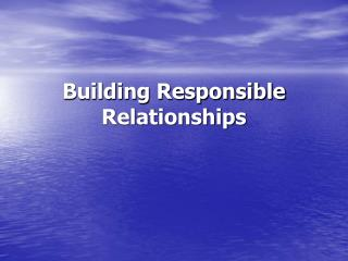 Building Responsible Relationships