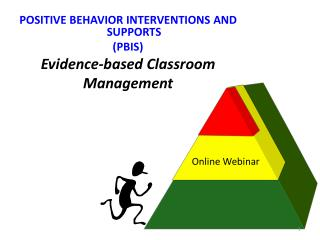 POSITIVE BEHAVIOR INTERVENTIONS AND SUPPORTS (PBIS) Evidence-based Classroom Management