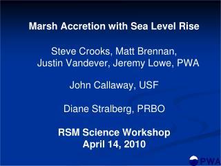Marsh Accretion with Sea Level Rise Steve Crooks, Matt Brennan, Justin Vandever, Jeremy Lowe, PWA