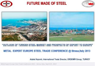 Adalet Kazımlı, International  Trade Director , ERDEMİR  Group , TURKEY