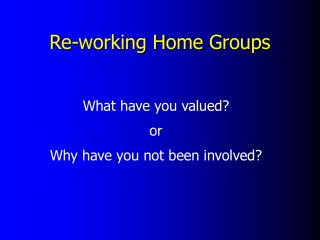 Re-working Home Groups