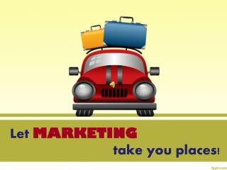 Let MARKETING take you places!