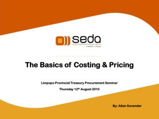 The Basics of Costing & Pricing           Limpopo Provincial Treasury Procurement Seminar