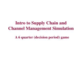 Intro to Supply Chain and Channel Management Simulation