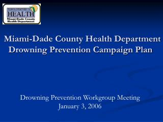 Miami-Dade County Health Department                   Drowning Prevention Campaign Plan