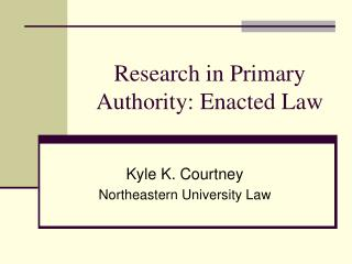 Research in Primary Authority: Enacted Law