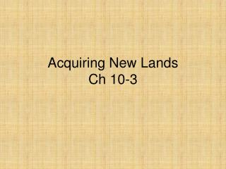 Acquiring New Lands Ch 10-3