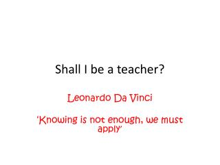 Shall I be a teacher?