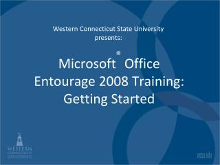 Microsoft ®  Office  Entourage 2008  Training: Getting Started