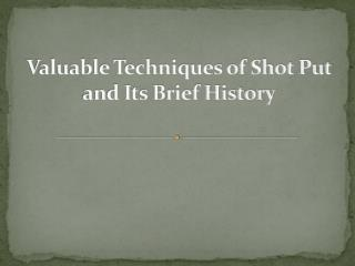 Valuable Techniques Of Shot Put And Its Brief History
