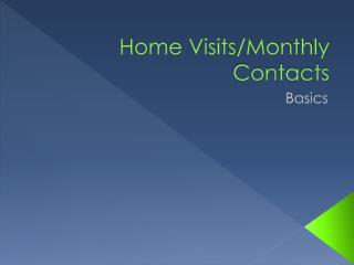 Home Visits/Monthly Contacts