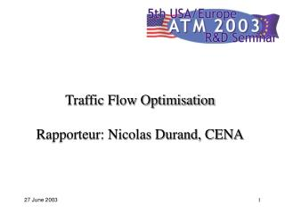 Traffic Flow Optimisation Rapporteur: Nicolas Durand, CENA