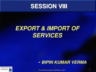 EXPORT & IMPORT OF SERVICES  	              -  BIPIN KUMAR VERMA