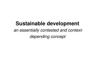Sustainable development  an essentially contested and context-depending concept