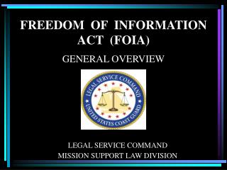 FREEDOM  OF  INFORMATION ACT  (FOIA) GENERAL OVERVIEW