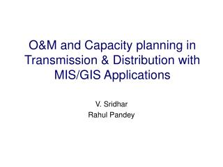 O&M and Capacity planning in Transmission & Distribution with MIS/GIS Applications