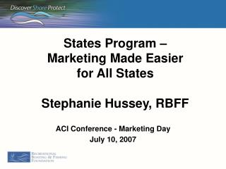 States Program – Marketing Made Easier for All States Stephanie Hussey, RBFF