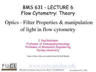 BMS 631 - LECTURE 6 Flow Cytometry: Theory Optics - Filter Properties & manipulation of light in flow cytometry