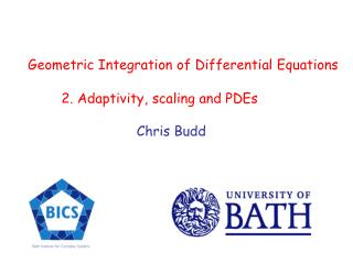 Geometric Integration of Differential Equations 2. Adaptivity, scaling and PDEs Chris Budd