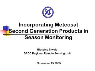 Incorporating Meteosat Second Generation Products in Season Monitoring