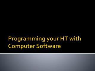 Programming your HT with Computer Software