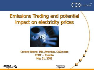 Emissions Trading and potential impact on electricity prices     Corinne Boone, MD, Americas, CO2e CERT -- Toronto May 3