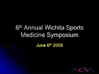 6 th  Annual Wichita Sports Medicine Symposium