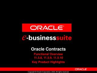 Oracle Contracts Functional Overview 11.5.8, 11.5.9, 11.5.10 Key Product Highlights
