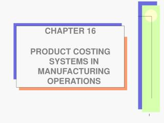 CHAPTER 16 PRODUCT COSTING SYSTEMS IN MANUFACTURING OPERATIONS