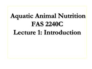 Aquatic Animal Nutrition FAS 2240C Lecture 1: Introduction