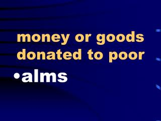 money or goods donated to poor