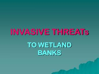 INVASIVE THREATs