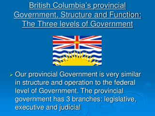 British Columbia's provincial Government, Structure and Function: The Three levels of Government
