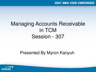 Managing Accounts Receivable in TCM Session - 307