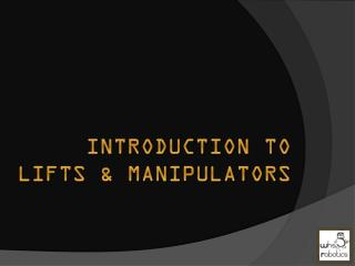 Introduction to  lifts  manipulators
