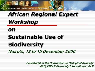 African Regional Expert Workshop  on  Sustainable Use of Biodiversity Nairobi, 12 to 15 December 2006