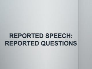 REPORTED SPEECH: REPORTED QUESTIONS