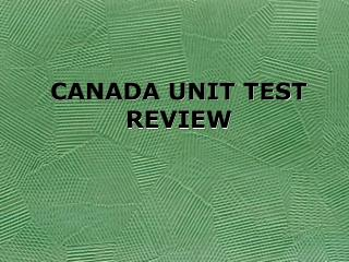 CANADA UNIT TEST REVIEW