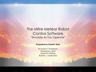 """The Mitre Meteor Robot  Control Software  """"Simulate As You Operate"""""""