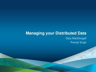 Managing  your Distributed Data
