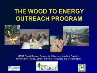 The Wood to Energy  Outreach Program