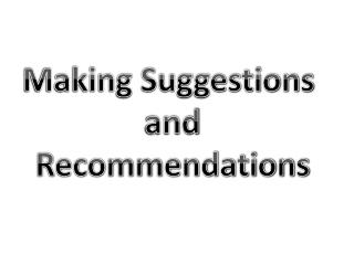 Making Suggestions  and Recommendations