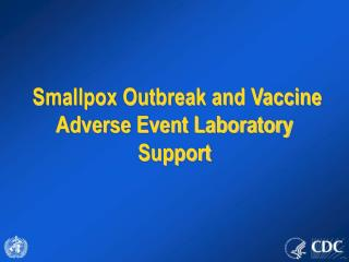 Smallpox Outbreak and Vaccine Adverse Event Laboratory Support