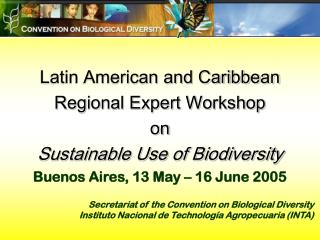 Latin American and Caribbean  Regional Expert Workshop  on  Sustainable Use of Biodiversity Buenos Aires, 13 May – 16 Ju