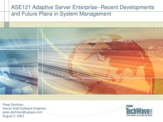 ASE121  Adaptive Server Enterprise--Recent Developments and Future Plans in System Management