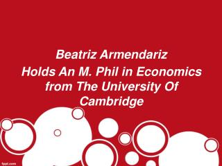 Beatriz Armendariz Holds An M. Phil in Economics from The University Of Cambridge