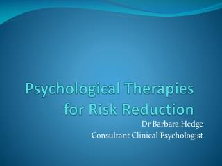 Psychological Therapies for Risk Reduction