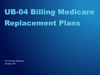 UB-04 Billing Medicare  Replacement Plans