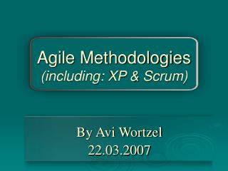 Agile Methodologies (including: XP & Scrum)