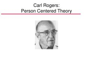 Carl Rogers: Person Centered Theory